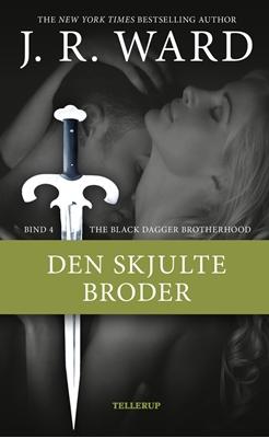 The Black Dagger Brotherhood #4: Den skjulte broder J. R. Ward 9788758812762