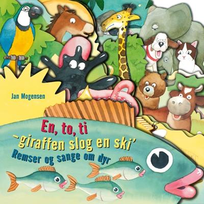 En, to, ti - giraffen slog en ski´. Remser og sange om dyr Jan Mogensen 9788771051322