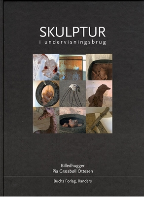 Skulptur i undervisningsbrug Pia Græsbøll Ottesen 9788790223014