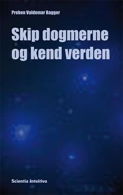 Skip dogmerne og kend verden Preben Valdemar Bagger 9788799390151