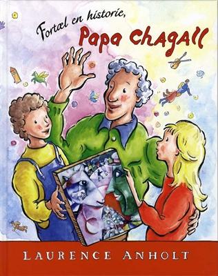 Fortæl en historie, Papa Chagall Laurence Anholt 9788764109870