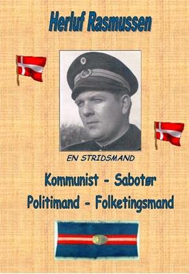 Kommunist - Sabotør - Politimand - Folketingsmand Herluf Rasmussen 9788790827359
