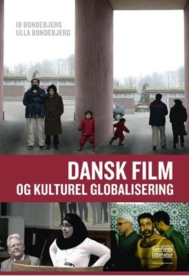 Dansk film og kulturel globalisering Ib Bondebjerg, Ulla Marie Bondebjerg 9788759326817