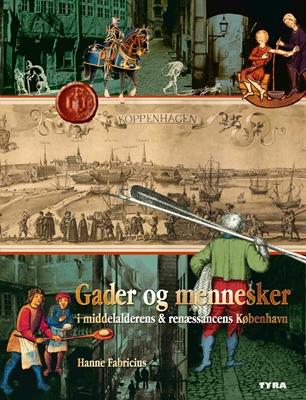 Gader og mennesker i middelalderens og renæssancens København. Hanne Fabricius 9788799774456