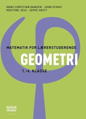 Matematik for lærerstuderende - Geometri John Schou, Hans Christian Hansen, Kristine Jess, Jeppe Skott 9788759317969