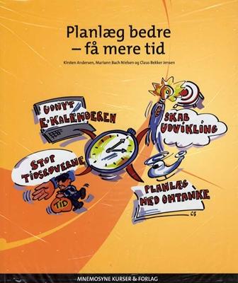 Planlæg bedre - få mere tid Claus bekker Jensen, Kirsten Andersen 9788799820825