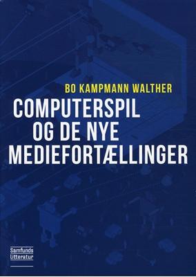 Computerspil og de nye mediefortællinger Bo Kampmann Walther 9788759316306
