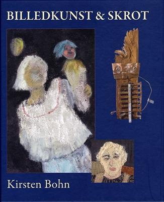 Billedkunst og skrot Kirsten Bohn 9788787831994