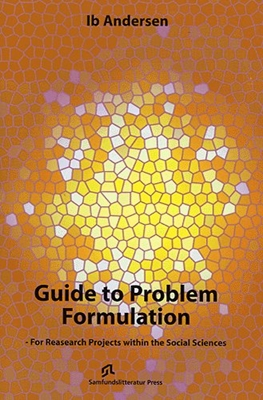 Guide to problem formulation - for research projects within the social sciences Ib Andersen 9788759311318