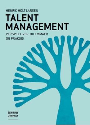 Talent Management - perspektiver, dilemmaer og praksis Henrik Holt Larsen 9788759316436