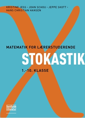Matematik for lærerstuderende - Stokastik John Schou, Hans Christian Hansen, Kristine Jess, Jeppe Skott 9788759317983