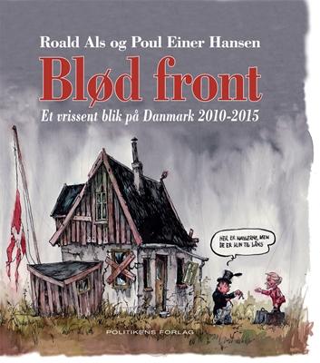 Blød front - Et vrissent blik på Danmark 2010-2015 Poul Einer Hansen, Roald Als 9788740024371