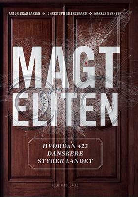 Magteliten - Hvordan 423 danskere styrer landet Anton Grau Larsen, Christoph Ellersgaard, Markus Bernsen 9788740018004