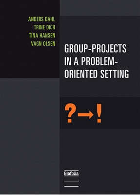 Group-projects in a Problem-oriented Setting Anders dahl, Tina Hansen, Trine Dich, Vagn Olsen 9788791319532