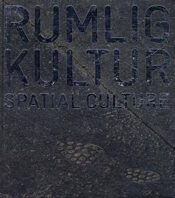 Rumlig kultur / Spatial Culture Henriette Steiner, Jannie Rosenberg Bendsen, Birgitte Bundesen Svarre (red.), Henrik Reeh 9788763537049