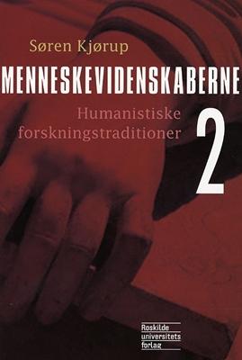 Menneskevidenskaberne Humanistiske forskningstraditioner Søren Kjørup 9788778673541
