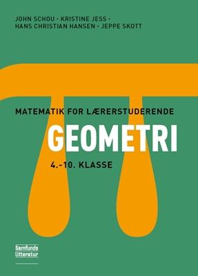 Matematik for lærerstuderende - Geometri John Schou, Hans Christian Hansen, Kristine Jess, Jeppe Skott 9788759317976
