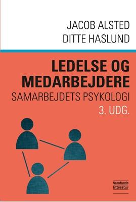 Ledelse og medarbejdere, 3. udgave Jacob Alsted, Ditte Haslund 9788759331149