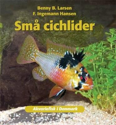 Små cichlider Benny B. Larsen F. Ingemann Hansen 9788778575340