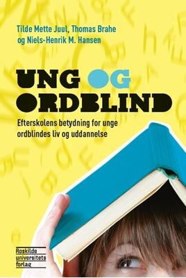 Ung og ordblind Tilde Mette Juul, Niels-Henrik M. Hansen, Thomas Brahe 9788778674104