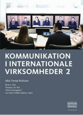 Kommunikation i internationale virksomheder 2 Brian L. Due (red.), Ann Merrit Rikke Nielsen (red.), Mie Femø Nielsen (red.), Gitte Gravengaard (red.), Thomas L.W. Toft (red..) 9788759325254