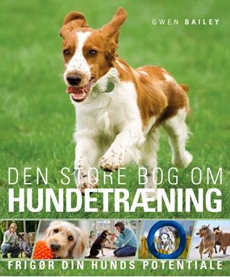 Den store bog om HUNDETRÆNING Gwen Bailey 9788778578211