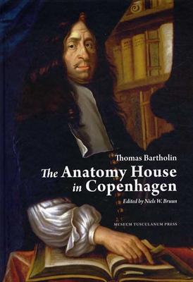 The Anatomy House in Copenhagen Thomas Bartholin, Niels W. Bruun 9788763542593