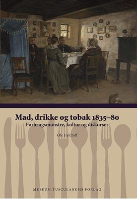 Mad, drikke og tobak 1835-80 Ole Hyldtoft 9788763542234