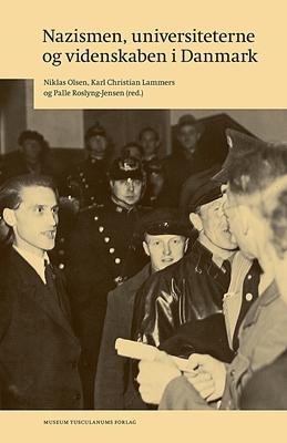 Nazismen, universiteterne og videnskaben i Danmark Karl Christian Lammers, Niklas Olsen, Palle Roslyng (red.) 9788763542722