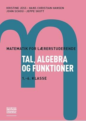 Matematik for lærerstuderende - Tal, algebra og funktioner Kristine Jess, Hans Christian Hansen, John Schou, Jeppe Skott 9788759317945
