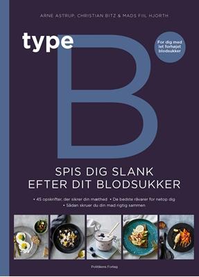 Type B - Spis dig slank efter dit blodsukker Mads Fiil Hjorth, Arne Astrup, Christian Bitz 9788740044188