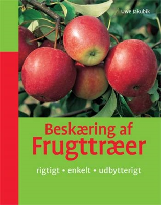 Beskæring af frugttræer Uwe Jakubik 9788778575395