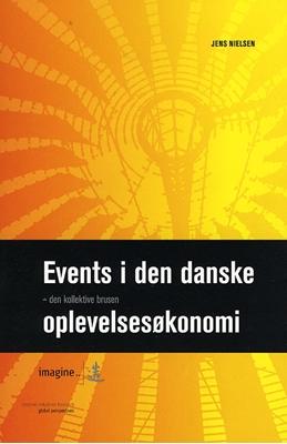 Events i den danske oplevelsesøkonomi - den kollektive brusen Jens Nielsen 9788770710046