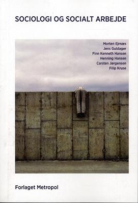 Sociologi og socialt arbejde Carsten Jørgensen, Jens Guldager, Filip Kruse, Henning Hansen, Morten Ejrnæs, Finn Kenneth Hansen 9788773926123