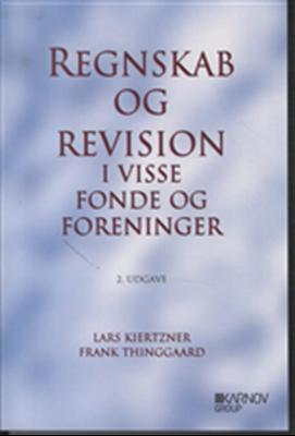 Regnskab og revision i visse fonde og foreninger Frank Thinggaard, Lars Kiertzner 9788761933287