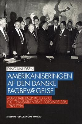 Amerikaniseringen af den danske fagbevægelse Dino Knudsen 9788763537377