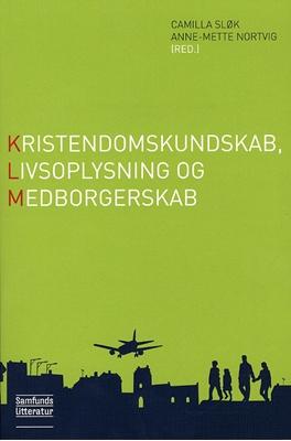 Kristendomskundskab, livsoplysning og medborgerskab, 2. udgave Camilla Sløk (red.), Anne-Mette Nortvig 9788759315354