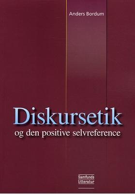 Diskursetik og den positive selvreference Anders Bordum 9788759307106