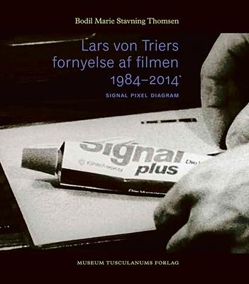 Lars von Triers fornyelse af filmen 1984-2014 Bodil Marie Stavning Thomsen 9788763544238