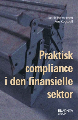 Praktisk compliance i den finansielle sektor Åse Kogsbøll, Jakob Hermansen 9788761933713
