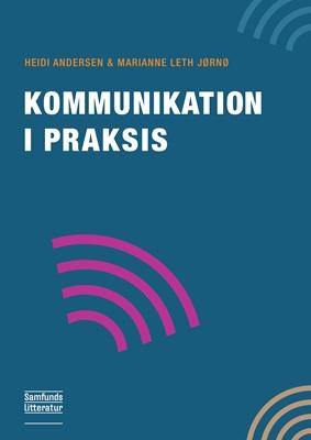 Kommunikation i praksis Marianne Leth Jørnø, Heidi Andersen 9788759315880