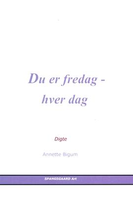 Du er fredag - hver dag Annette Bigum 9788799905386