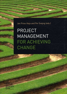 Project Management for Achieving Change Per Svejvig, Jan Pries-Heje 9788778674845