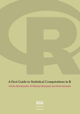 A First Guide to Statistical Computations in R Helle Sorensen, Torben Martinussen, Ib Michael Skovgaard, Ib M. Skovgaard, Helle Sørensen 9788791319563