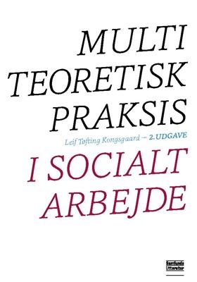 Multiteoretisk praksis i socialt arbejde Leif Kongsgaard 9788759329832