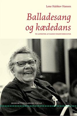 Balladesang og kædedans Lene Halskov Hansen 9788763543316