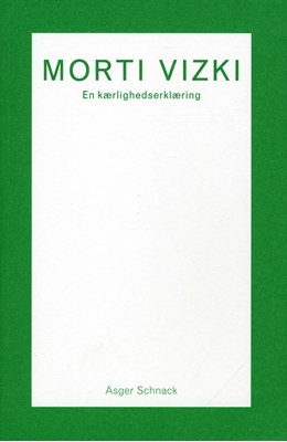 Morti Vizki. En kærlighedserklæring Asger Schnack 9788792684288