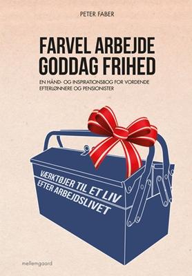 Farvel arbejde - goddag frihed Peter Faber 9788793126664