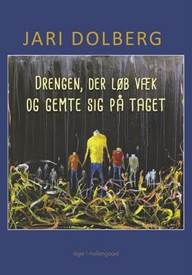 Drengen, der løb væk og gemte sig på taget Jari Dolberg 9788771901733