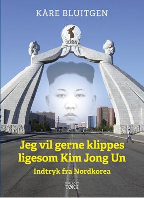 Jeg vil gerne klippes ligesom Kim Jong Un Kåre Bluitgen 9788793141339